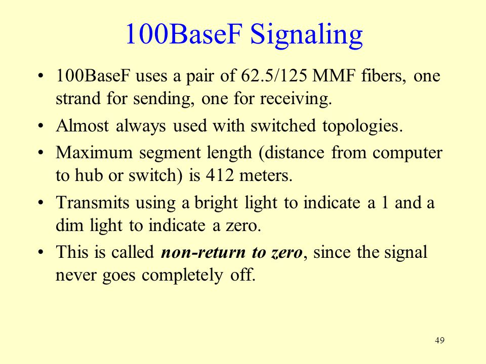 100BaseF Signaling 100BaseF uses a pair of 62.5/125 MMF fibers, one strand for sending, one for receiving.