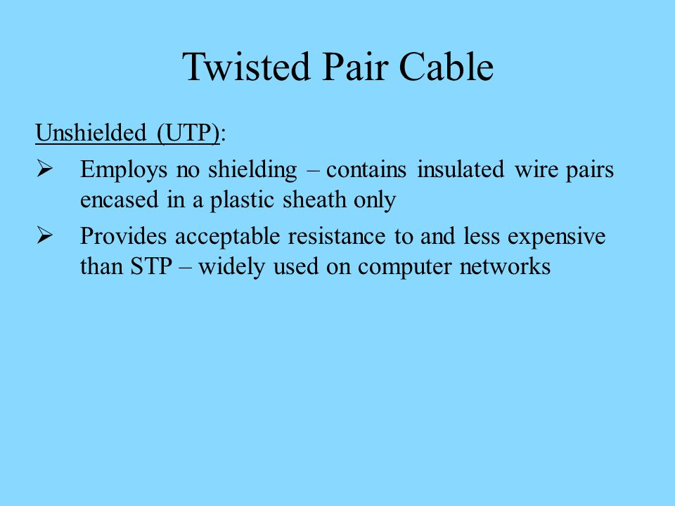 Twisted Pair Cable Unshielded (UTP):