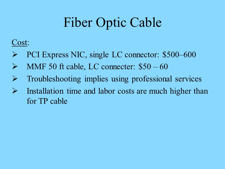Fiber Optic Cable Cost: PCI Express NIC, single LC connector: $500–600