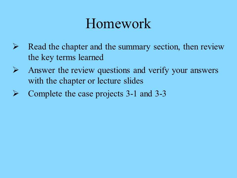 Homework Read the chapter and the summary section, then review the key terms learned.
