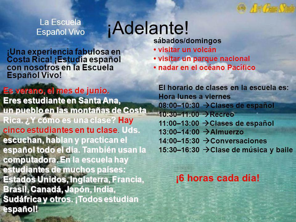 ¡Adelante! ¡6 horas cada día! La Escuela Español Vivo