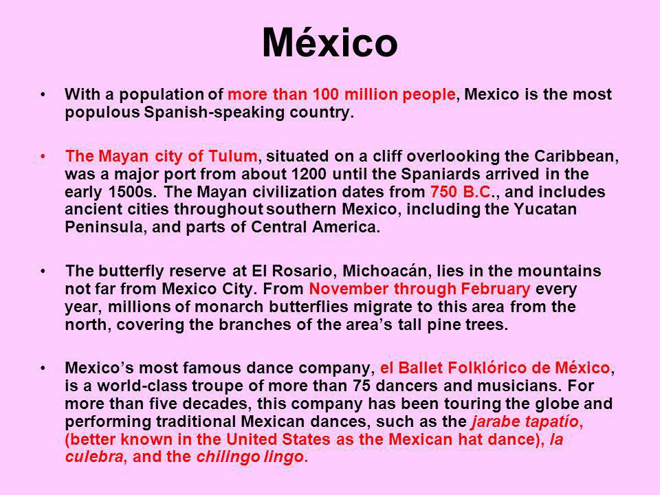 México With a population of more than 100 million people, Mexico is the most populous Spanish-speaking country.