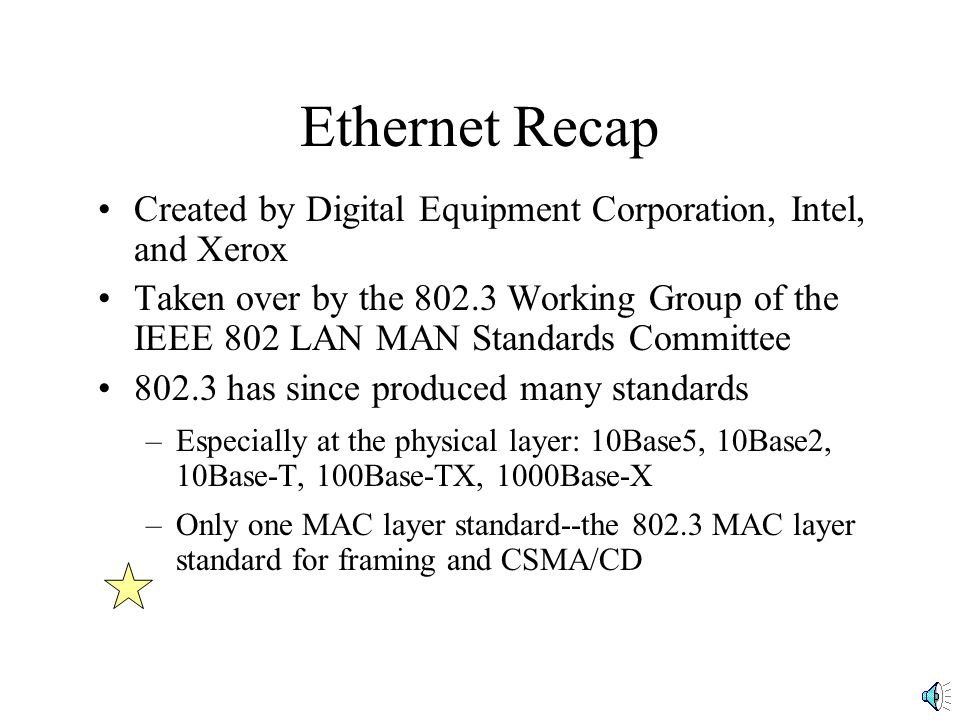 Ethernet Recap Created by Digital Equipment Corporation, Intel, and Xerox.