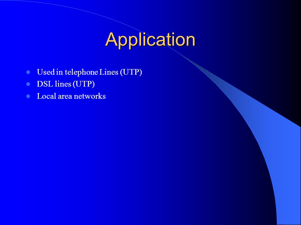 Application Used in telephone Lines (UTP) DSL lines (UTP)