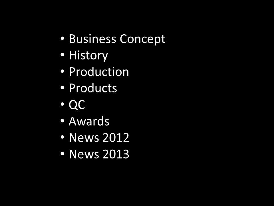 Business Concept History Production Products QC Awards News 2012 News 2013