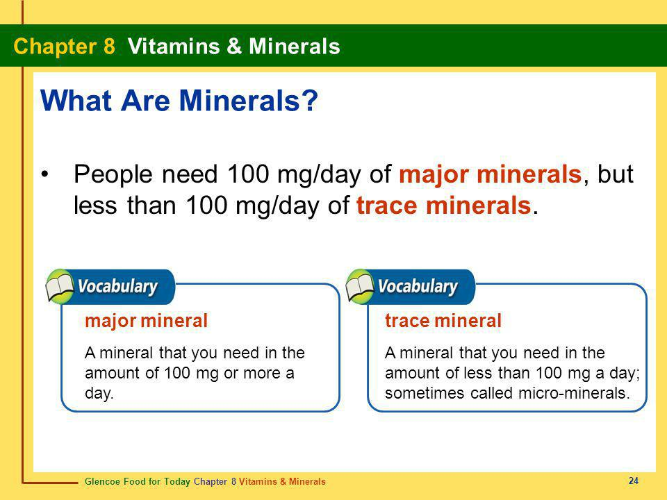 What Are Minerals People need 100 mg/day of major minerals, but less than 100 mg/day of trace minerals.