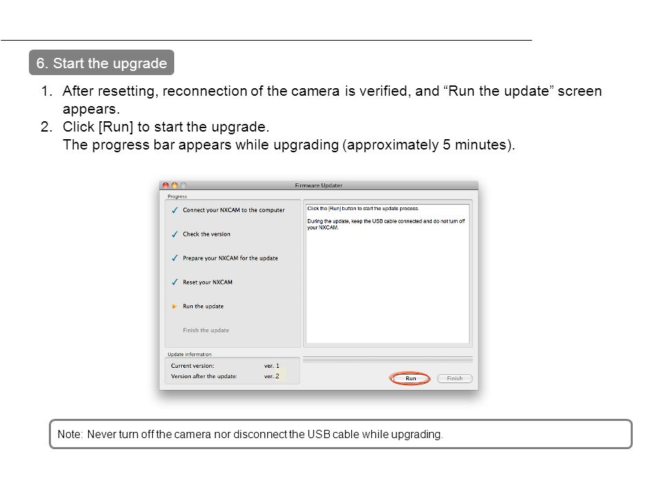 6. Start the upgrade After resetting, reconnection of the camera is verified, and Run the update screen appears.