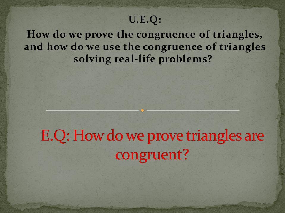 E.Q: How do we prove triangles are congruent