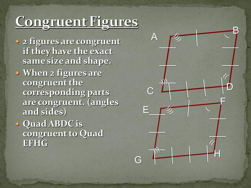 Congruent Figures B A ___ ___ ___ ___ D C F E ___ ___ ___ ___ H G