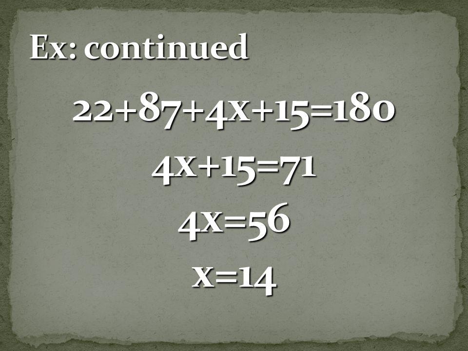 Ex: continued 22+87+4x+15=180 4x+15=71 4x=56 x=14