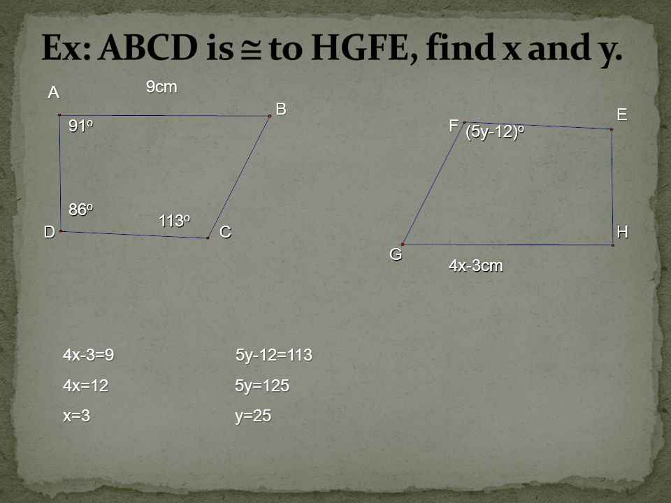 Ex: ABCD is  to HGFE, find x and y.