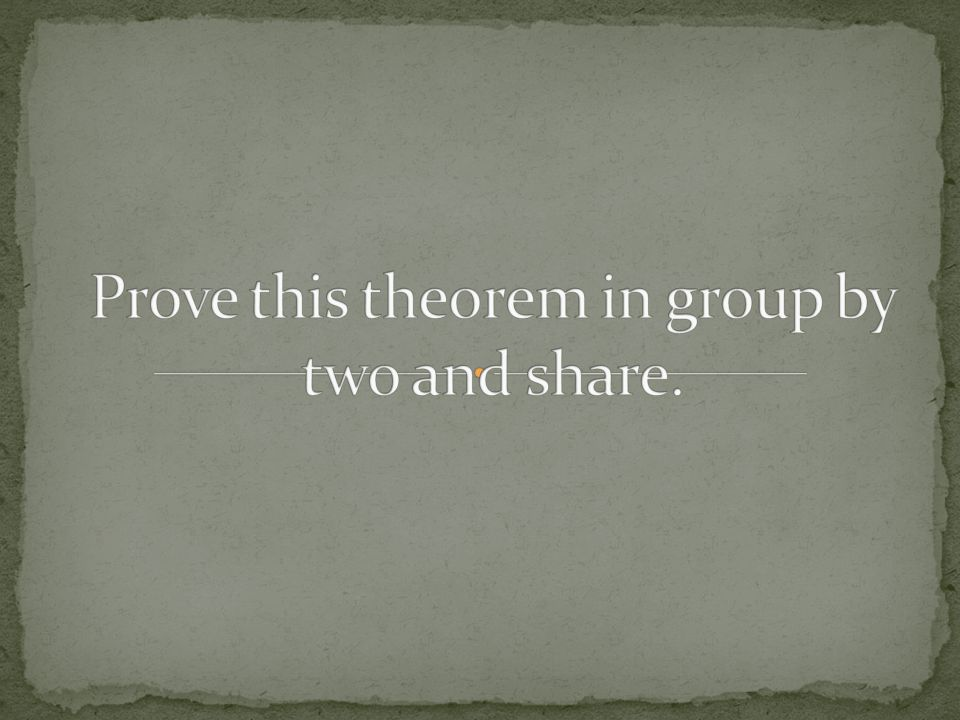 Prove this theorem in group by two and share.