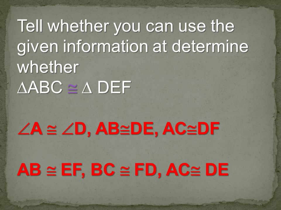 Tell whether you can use the given information at determine whether