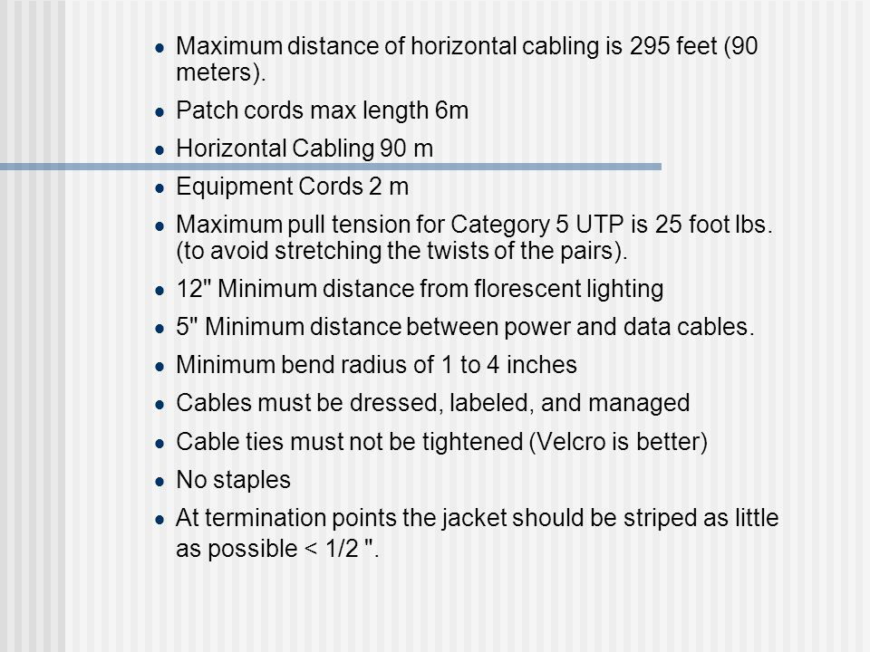 Maximum distance of horizontal cabling is 295 feet (90 meters).