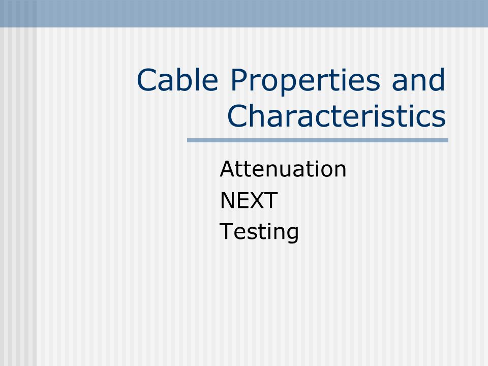 Cable Properties and Characteristics