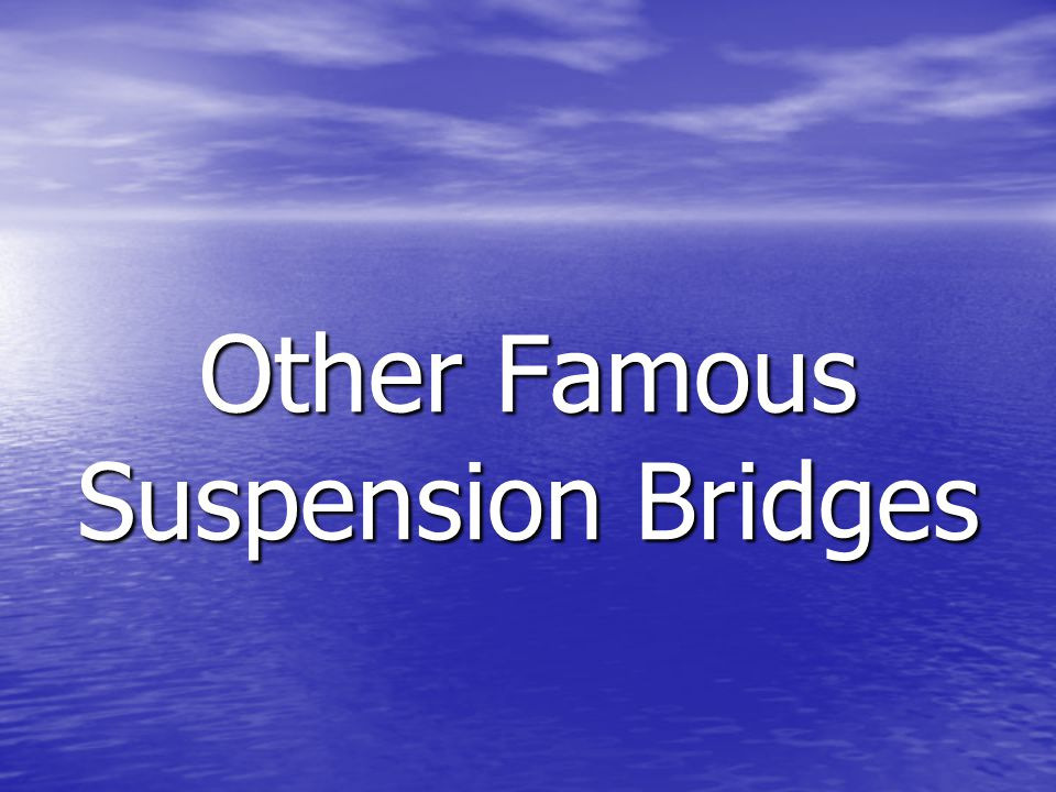 Other Famous Suspension Bridges