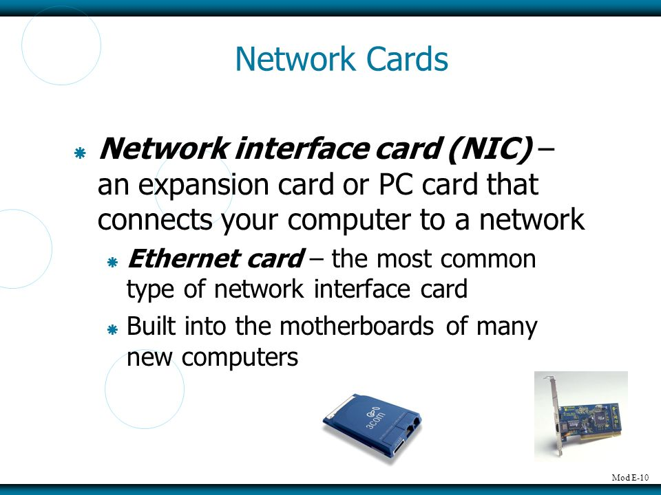 Network Cards Network interface card (NIC) – an expansion card or PC card that connects your computer to a network.