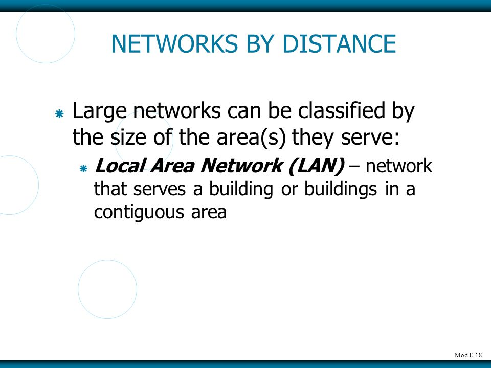 NETWORKS BY DISTANCE Large networks can be classified by the size of the area(s) they serve: