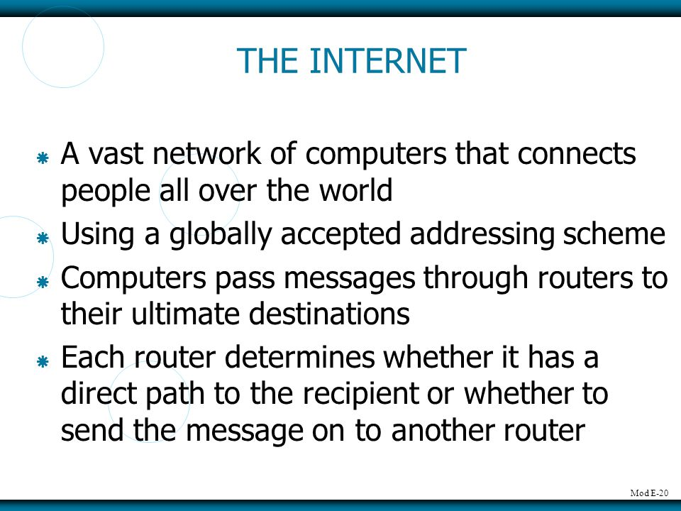 THE INTERNET A vast network of computers that connects people all over the world. Using a globally accepted addressing scheme.