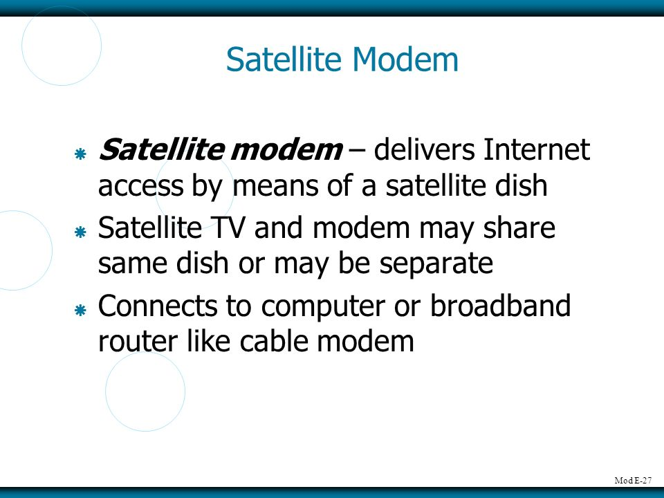Satellite Modem Satellite modem – delivers Internet access by means of a satellite dish.