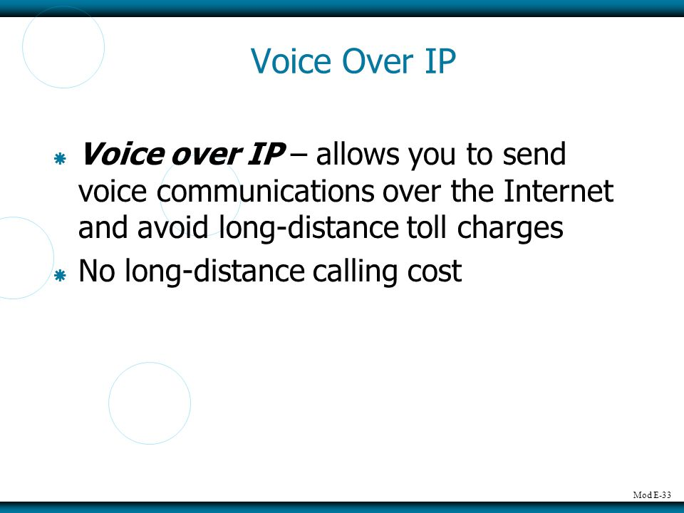 Voice Over IP Voice over IP – allows you to send voice communications over the Internet and avoid long-distance toll charges.