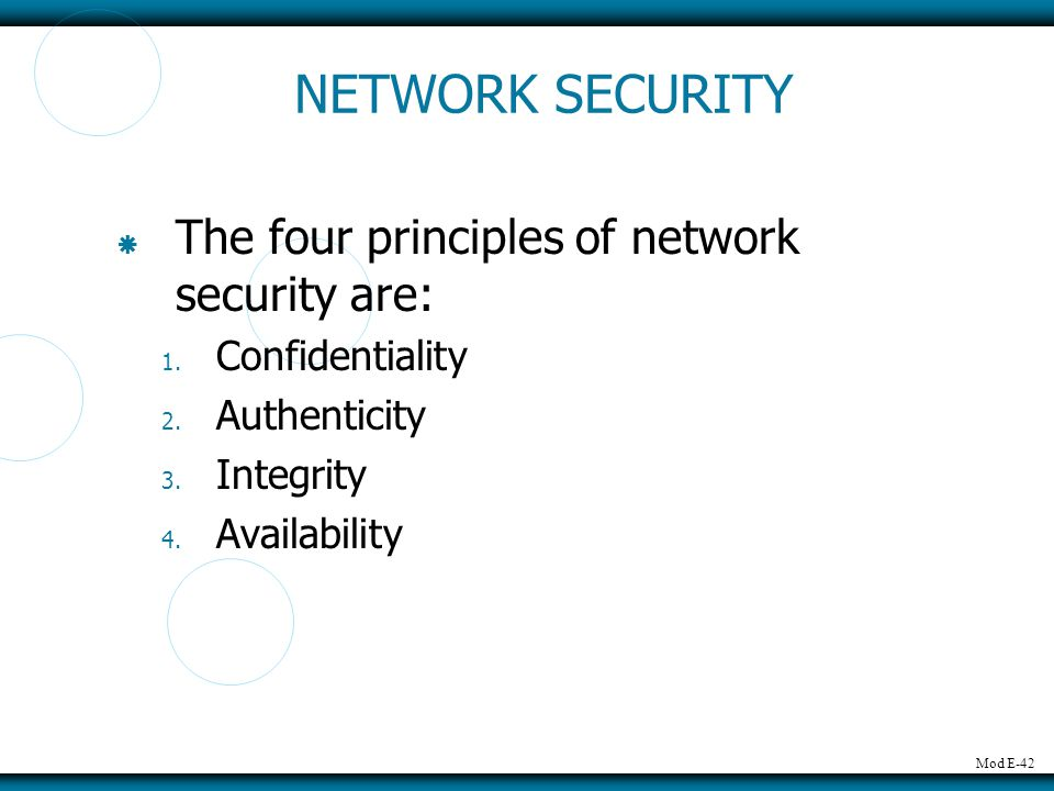NETWORK SECURITY The four principles of network security are:
