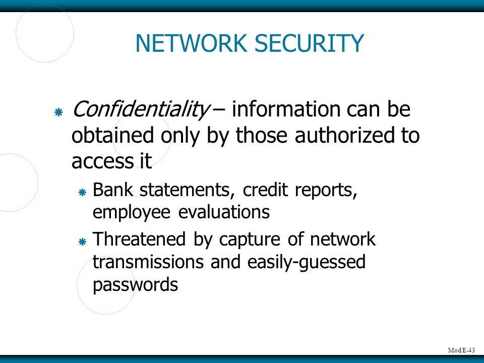 NETWORK SECURITY Confidentiality – information can be obtained only by those authorized to access it.