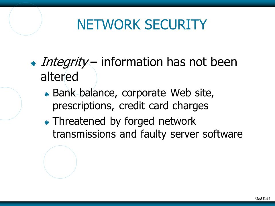 NETWORK SECURITY Integrity – information has not been altered