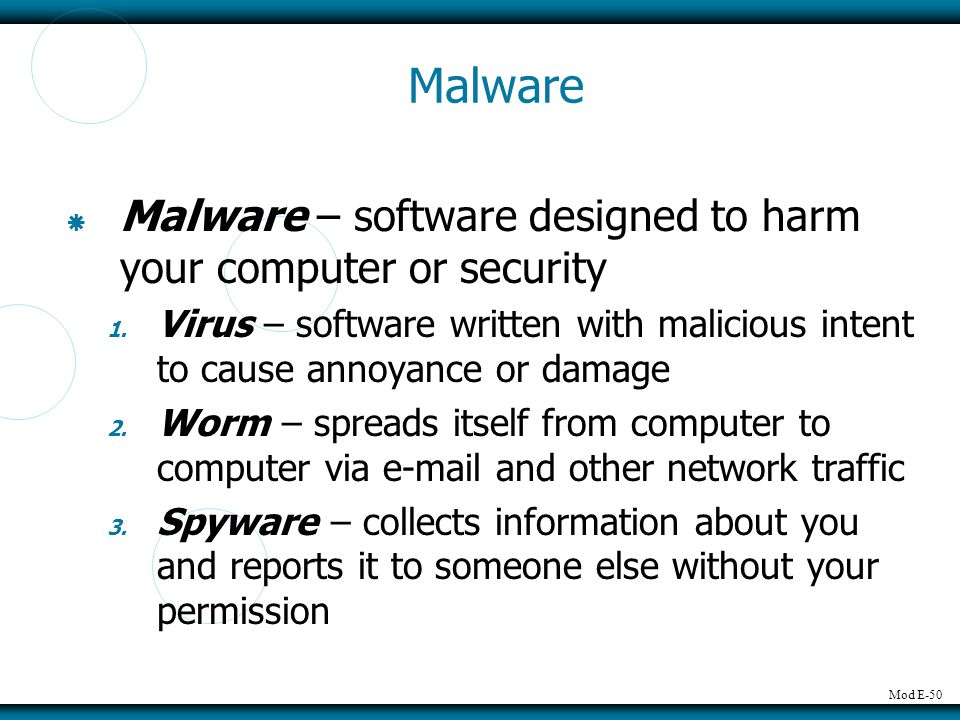 Malware Malware – software designed to harm your computer or security