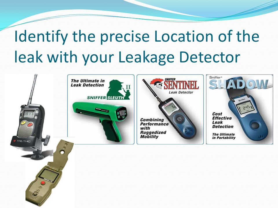 Identify the precise Location of the leak with your Leakage Detector