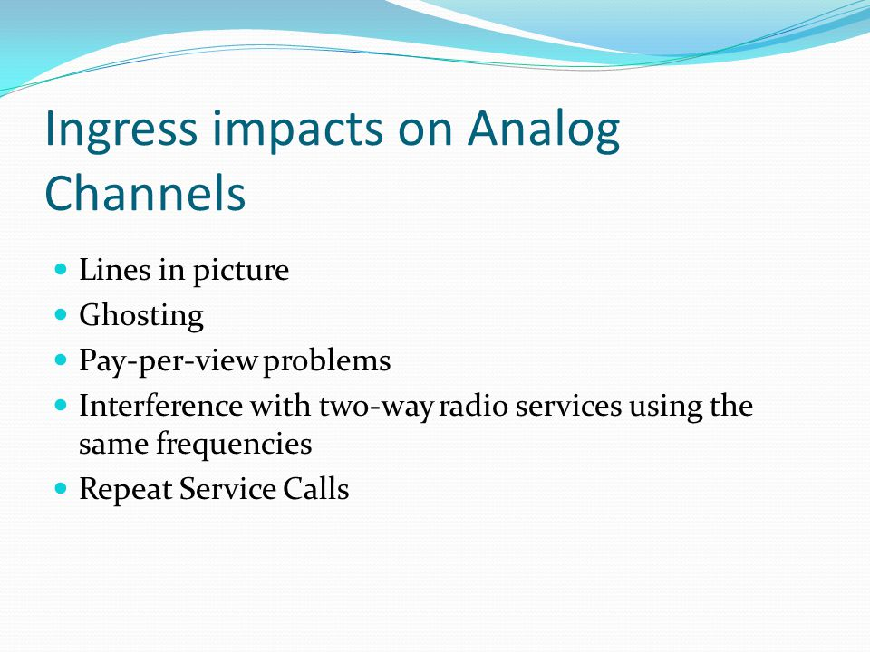 Ingress impacts on Analog Channels