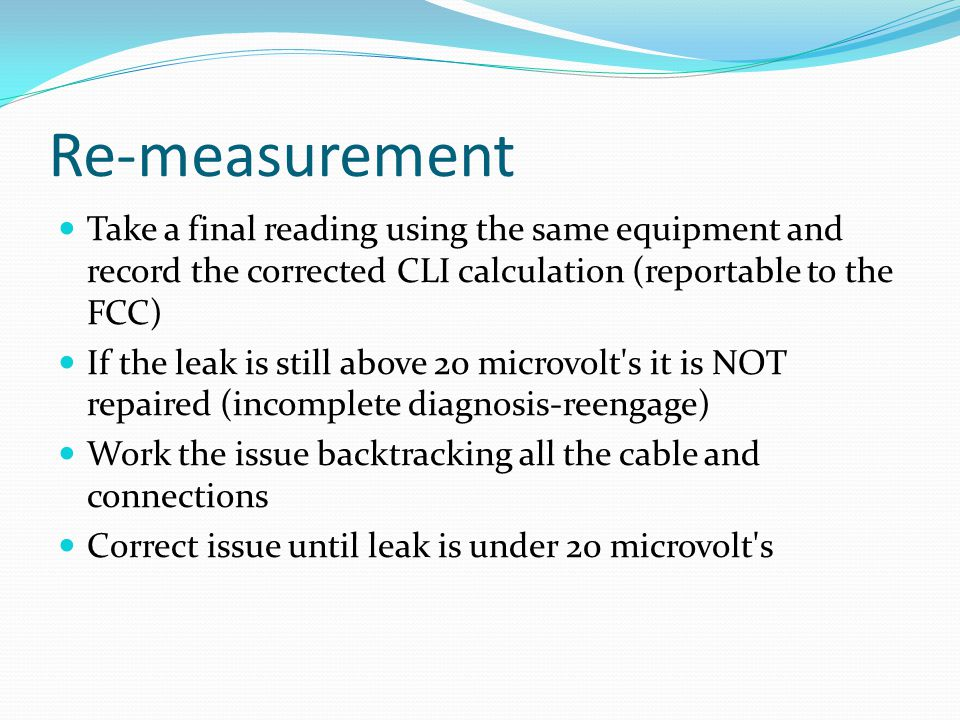 Re-measurement Take a final reading using the same equipment and record the corrected CLI calculation (reportable to the FCC)