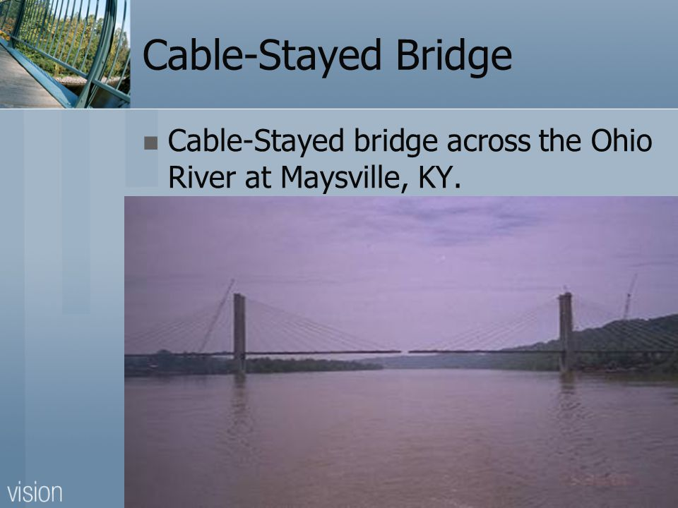 Cable-Stayed Bridge Cable-Stayed bridge across the Ohio River at Maysville, KY.