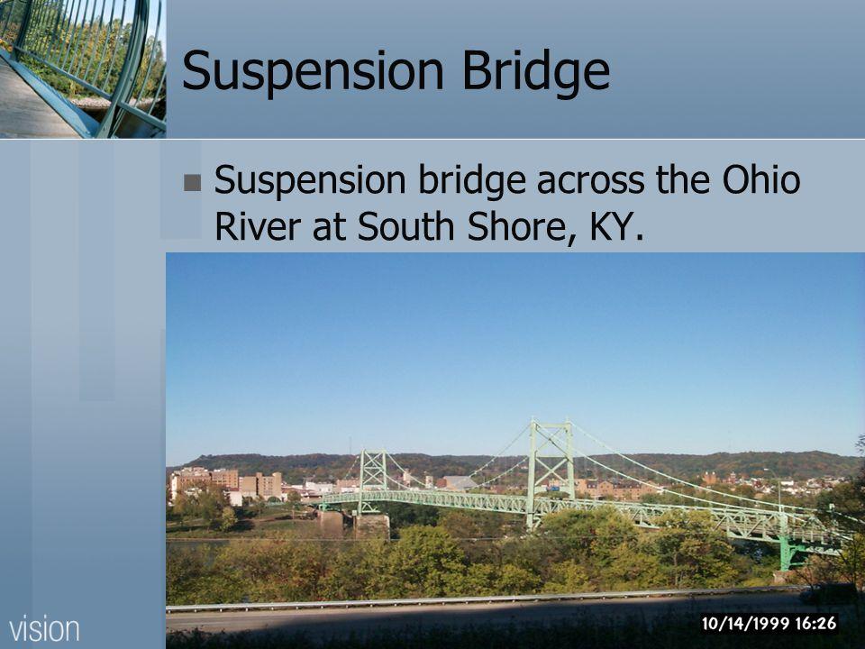 Suspension Bridge Suspension bridge across the Ohio River at South Shore, KY.