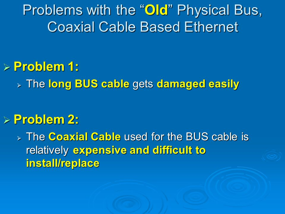 Problems with the Old Physical Bus, Coaxial Cable Based Ethernet