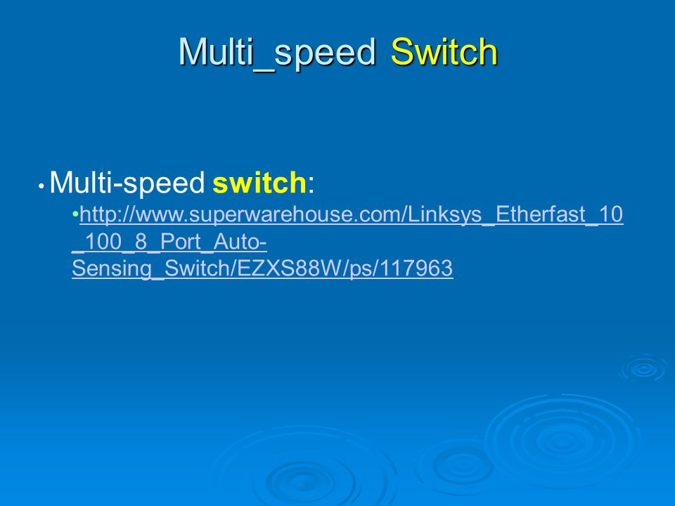 Multi_speed Switch Multi-speed switch: http://www.superwarehouse.com/Linksys_Etherfast_10_100_8_Port_Auto-Sensing_Switch/EZXS88W/ps/117963.