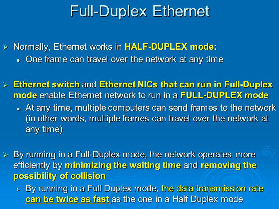 Full-Duplex Ethernet Normally, Ethernet works in HALF-DUPLEX mode:
