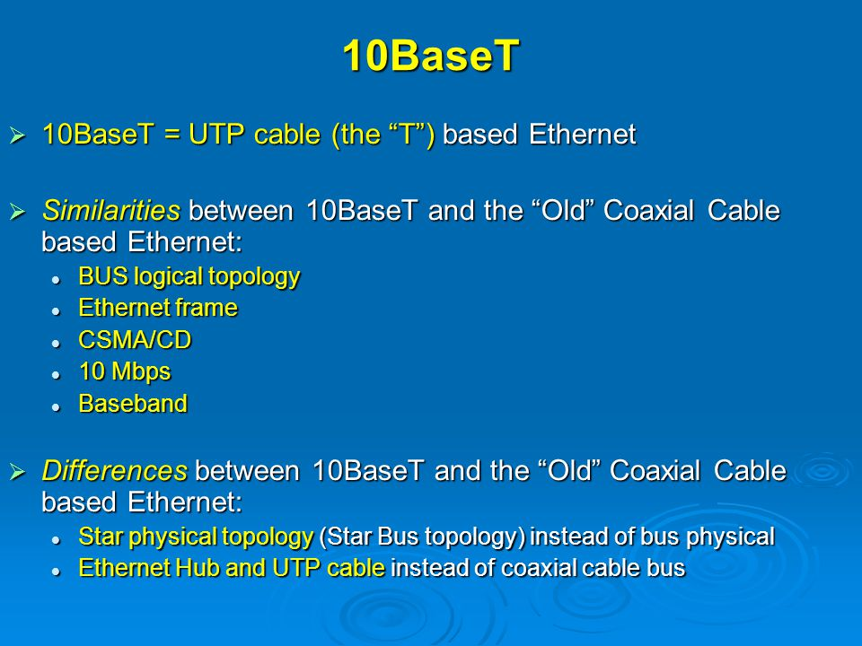 10BaseT 10BaseT = UTP cable (the T ) based Ethernet