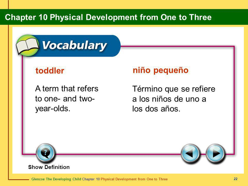 toddler niño pequeño A term that refers to one- and two- year-olds.
