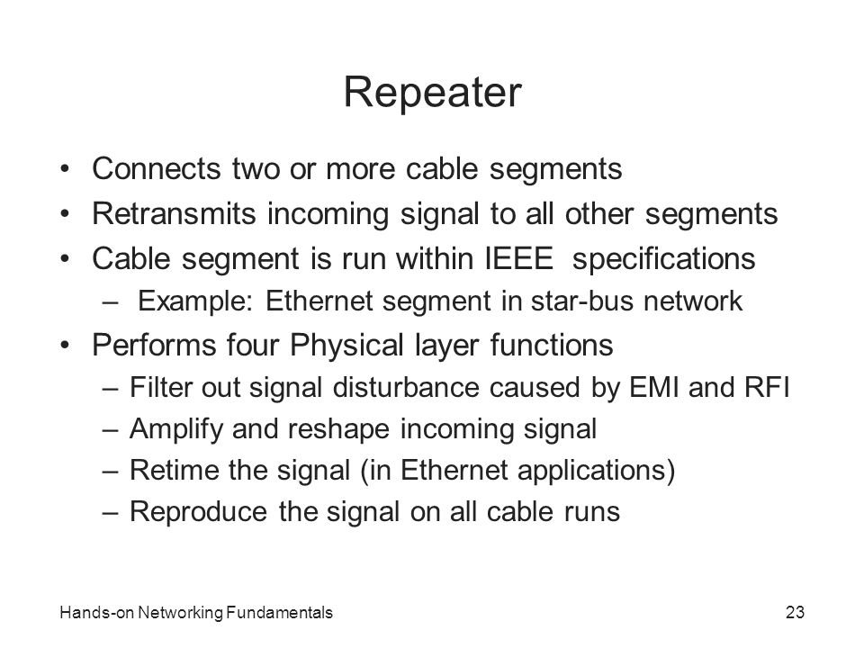 Repeater Connects two or more cable segments