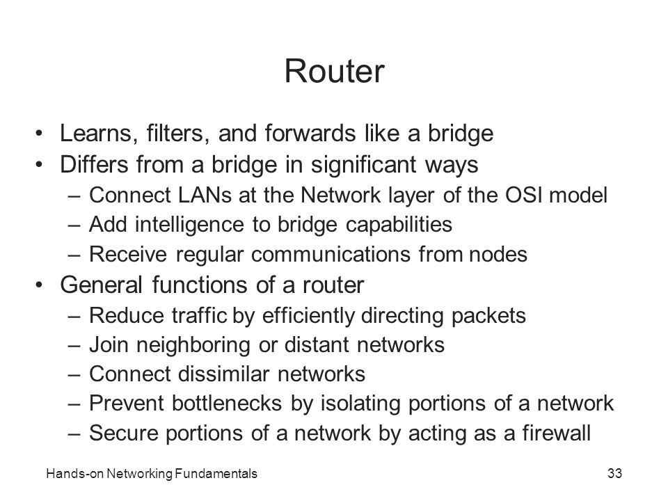 Router Learns, filters, and forwards like a bridge