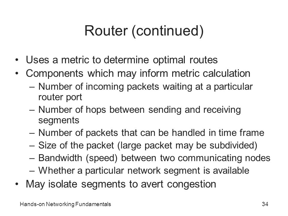 Router (continued) Uses a metric to determine optimal routes