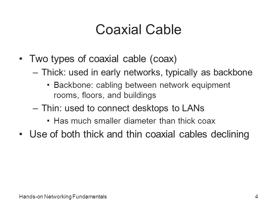 Coaxial Cable Two types of coaxial cable (coax)