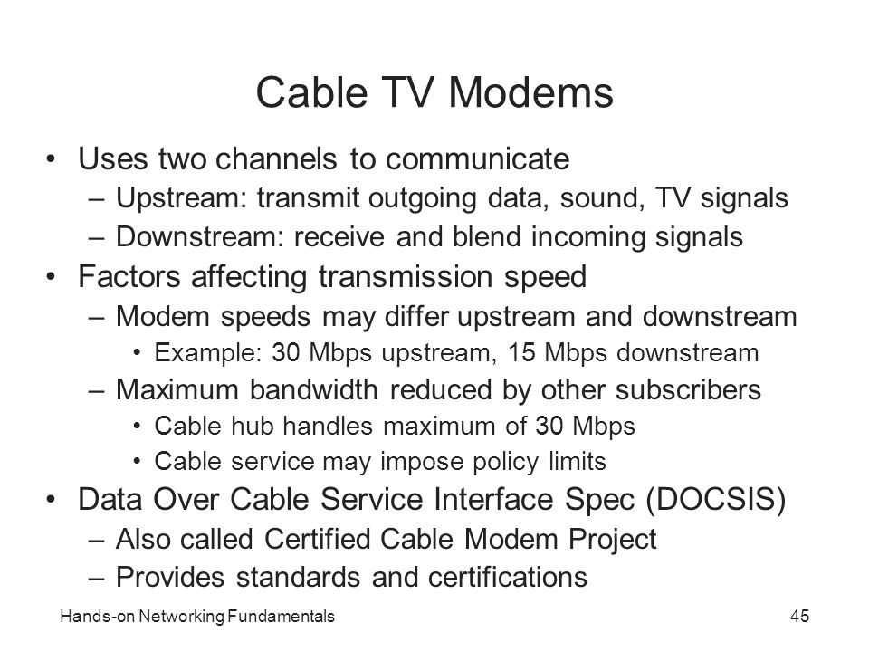 Cable TV Modems Uses two channels to communicate