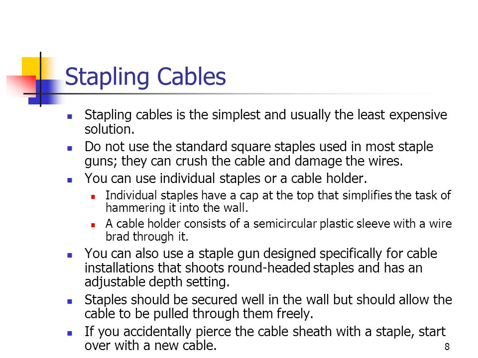 Stapling Cables Stapling cables is the simplest and usually the least expensive solution.