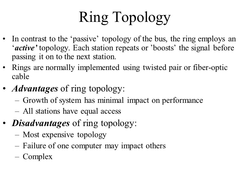 Ring Topology Advantages of ring topology: