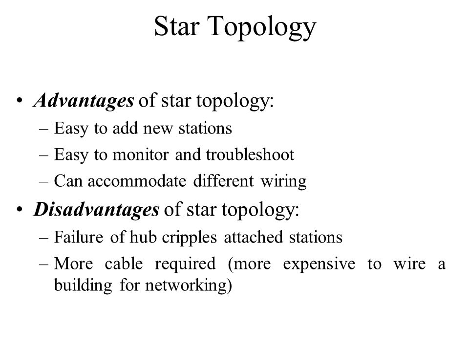 Star Topology Advantages of star topology: