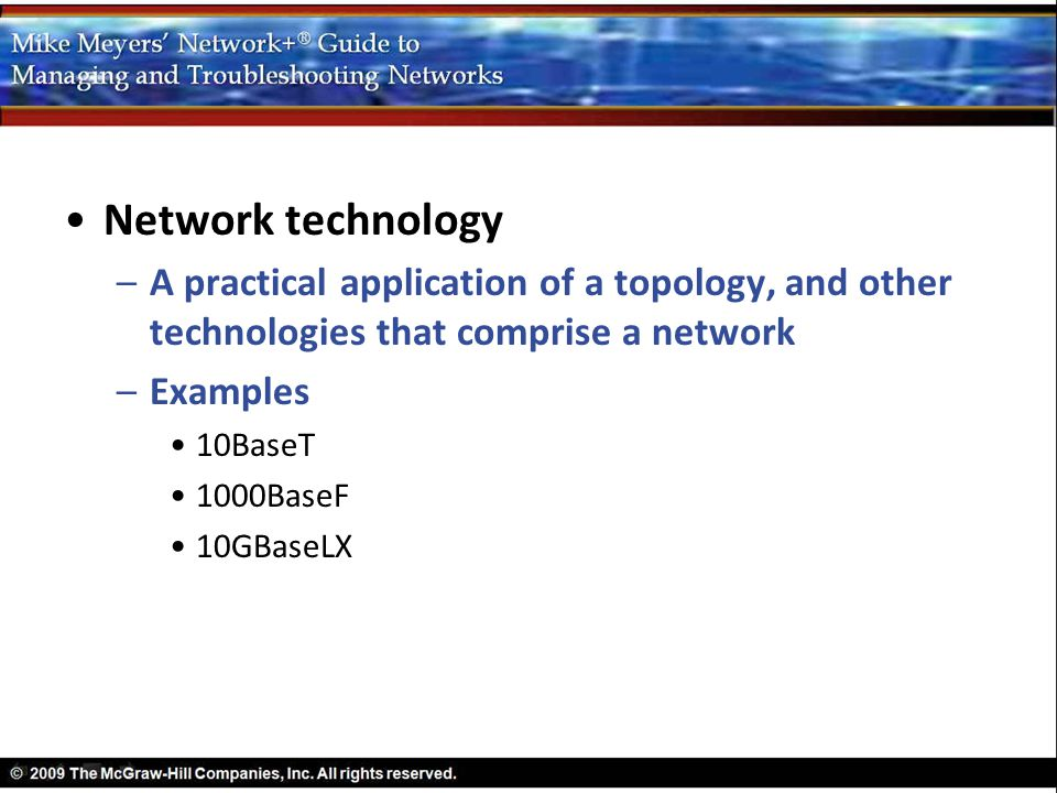Network technology A practical application of a topology, and other technologies that comprise a network.