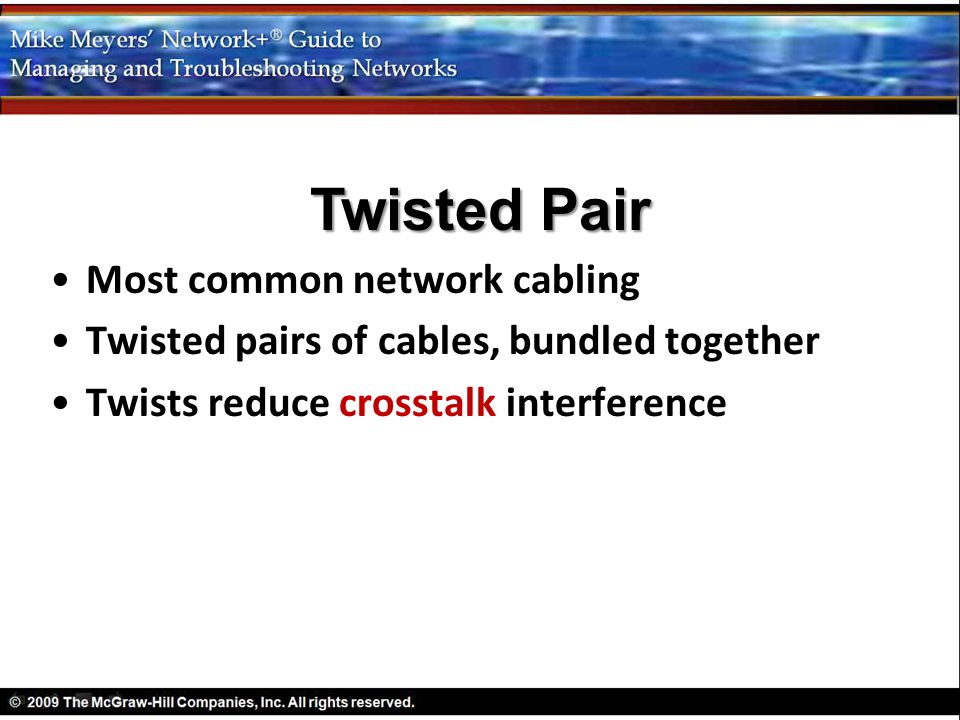 Twisted Pair Most common network cabling