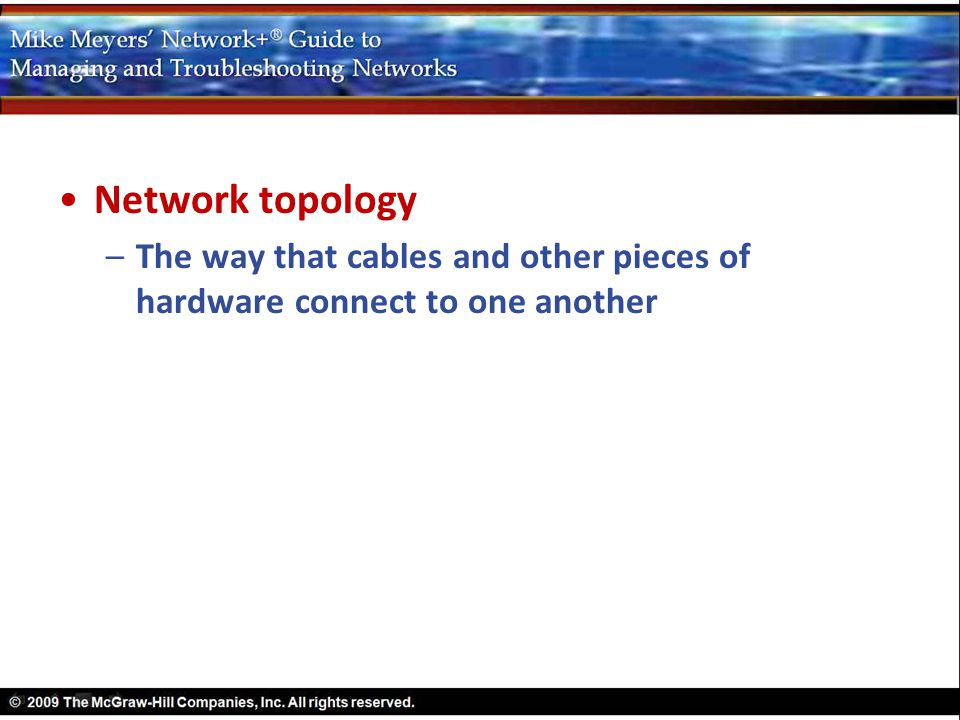 Network topology The way that cables and other pieces of hardware connect to one another
